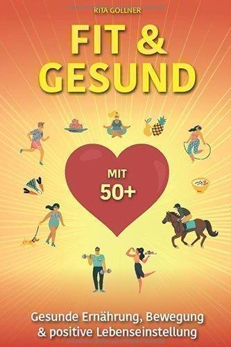 FIT & GESUND MIT 50+: Gesunde Ernährung, Bewegung & positive Lebenseinstellung