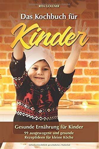 Das Kochbuch für Kinder: Gesunde Ernährung für Kinder
