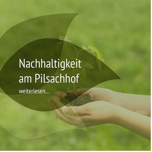 Nachhaltigkeit am Pilsachhof